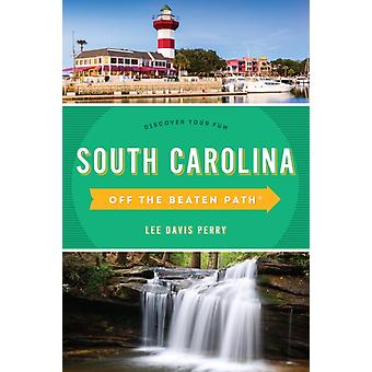 South Carolina Off the Beaten Path Discover Your Fun Ninth Edition by Perry & Lee Davis