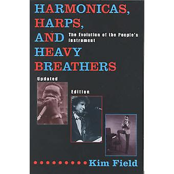Harmonicas Harps and Heavy Breathers The Evolution of the Peoples Instrument by Field & Kim