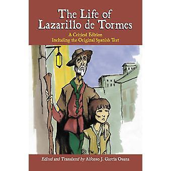Life of Lazarillo de Tormes A Critical Edition Including the Original Spanish Text by Garcia Osuna & Alfonso J