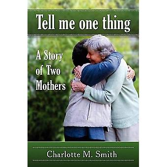 Tell Me One Thing A Story of Two Mothers by Smith & Charlotte M.