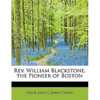 Rev. William Blackstone the Pioneer of Boston by John C. John Calvin & Crane