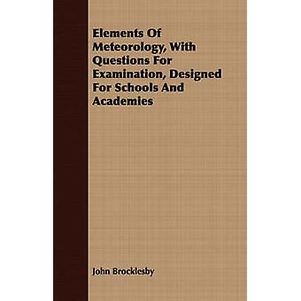 Elements Of Meteorology With Questions For Examination Designed For Schools And Academies by Brocklesby & John