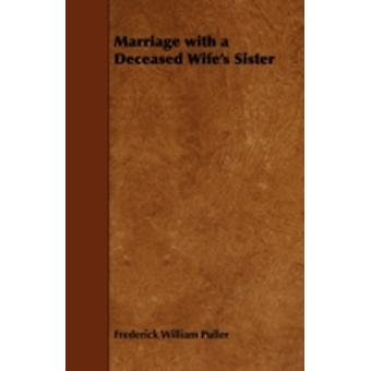 Marriage with a Deceased Wifes Sister by Puller & Frederick William