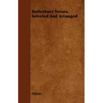 Haileybury Verses Selected And Arranged by Anon.