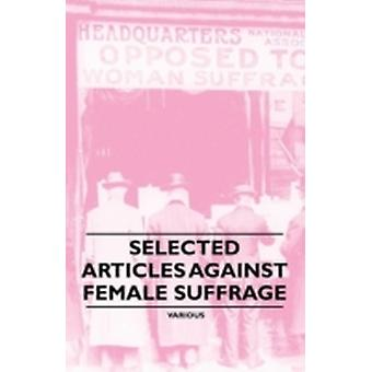 Selected Articles Against Female Suffrage by Various