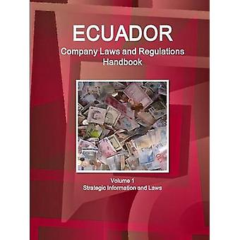 Ecuador Company Laws and Regulations Handbook Volume 1 Strategic Information and Laws by IBP & Inc.
