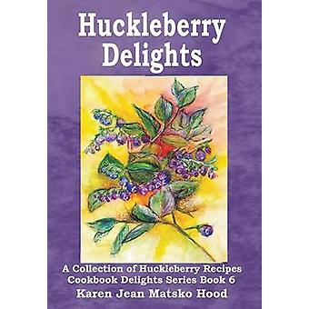 Huckleberry Delights Cookbook A Collection of Huckleberry Recipes by Matsko Hood & Karen Jean