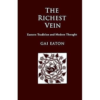 The Richest Vein Eastern Tradition and Modern Thought by Eaton & Charles & Le Gai