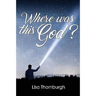 Where Was This God by Thornburgh & Lisa