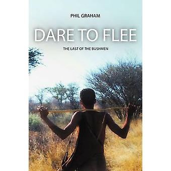 Dare to Flee The Last of the Bushmen by Graham & Phil