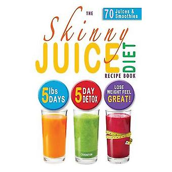 The Skinny Juice Diet Recipe Book 5lbs 5 Days. the Ultimate KickStart Diet and Detox Plan to Lose Weight  Feel Great by Cooknation