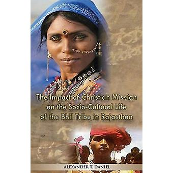 The Impact of Christian Mission on the SocioCultiral Life of the Bhil Tribe in Rajasthan by Daniel & Alexander T.