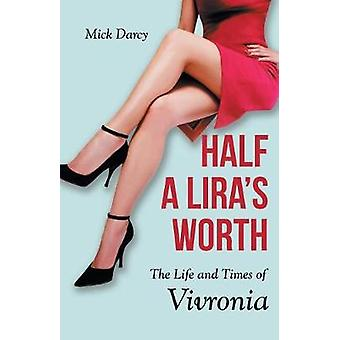 Half a Liras Worth The Life and Times of Vivronia by Mick Darcy