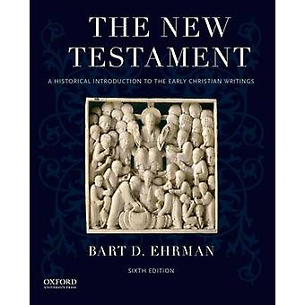 The New Testament - A Historical Introduction to the Early Christian W