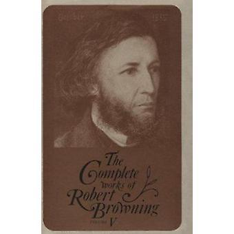 Las obras completas de Robert Browning - Con lecturas variantes y Anno