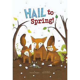 Hail to Spring! by Charles Ghigna - Laura Watson - 9781479560332 Book