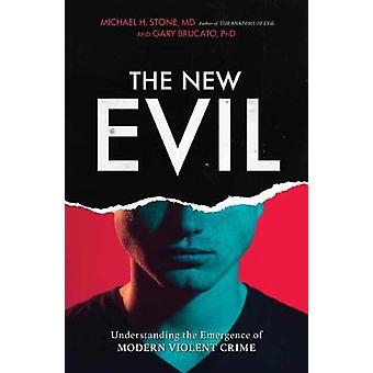The New Evil - Understanding the Emergence of Modern Violent Crime by