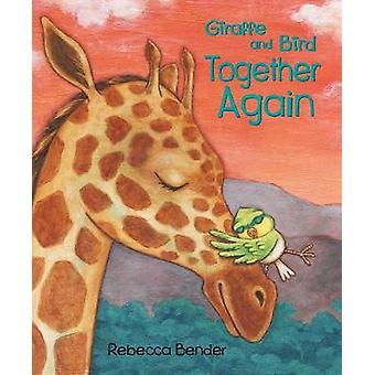 Giraffe and Bird Together Again by Rebecca Bender - 9781772780512 Book