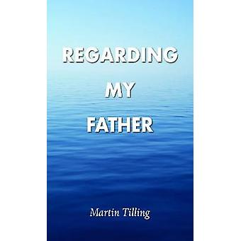 Regarding My Father by Martin Tilling - 9781786236159 Book