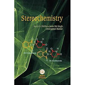 Stereochemistry by Ranjit S. Dhillon - Singh Inderpal - Chinnappan Ba