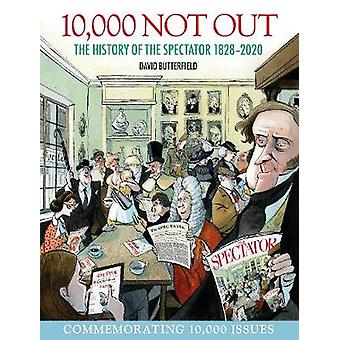 10 -000 Not Out - The History of The Spectator 1828 - 2020 by David Bu