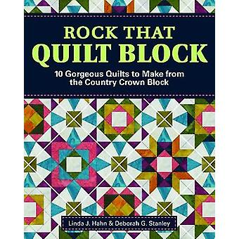 Rock That Quilt Block - 10 Gorgeous Quilts to Make from One Simple Blo