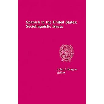 Spanish in the United States - Sociolinguistic Issues by John J. Berge