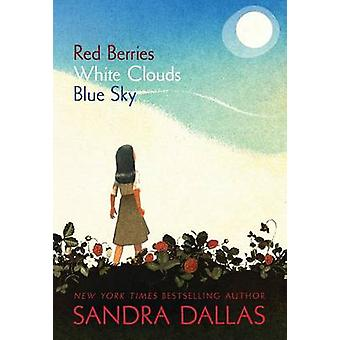 Red Berries - White Clouds - Blue Sky by Sandra Dallas - 978158536906