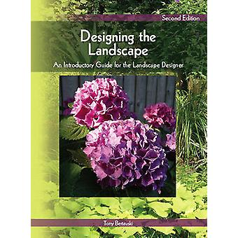 Designing the Landscape  An Introductory Guide for the Landscape Designer by Tony Bertauski