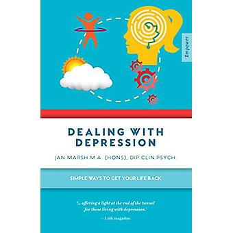 Dealing with Depression - Simple Ways to Get Your Life Back by Jan Mar