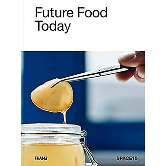 Future Food Today - Cookbook by SPACE10 by SPACE10 - 9789492311405 Book