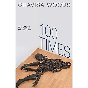 100 Times - A Memoir of Sexism by Chavisa Woods - 9781609809133 Book