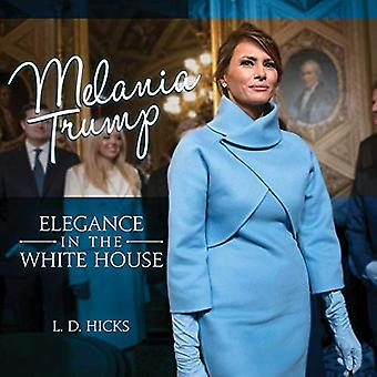 Melania Trump - Elegance in the White House by L. D. Hicks - 978164293
