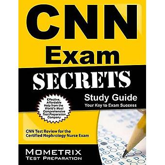 CNN Exam Secrets - Study Guide - CNN Test Review for the Certified Nep