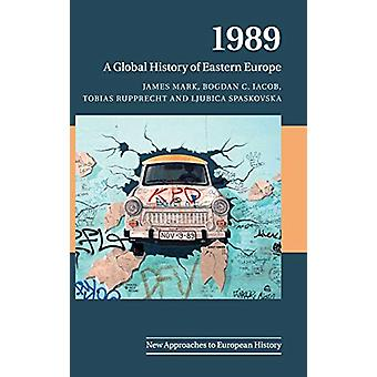 1989 - A Global History of Eastern Europe by James Mark - 978110842700