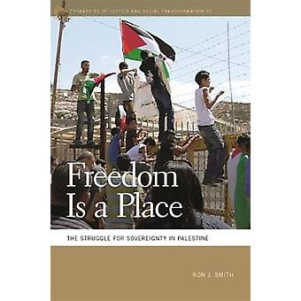 Freedom Is a Place - The Struggle for Sovereignty in Palestine by Ron