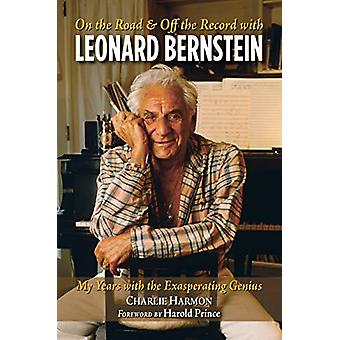On the Road and Off the Record with Leonard Bernstein - My Years with