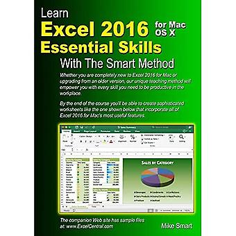 Learn Excel 2016 Essential Skills for Mac OS X with the Smart Method: Courseware Tutorial for Self-Instruction to Beginner� and Intermediate Level