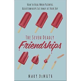 Le sette amicizie mortali - Come guarire quando le relazioni dolorose