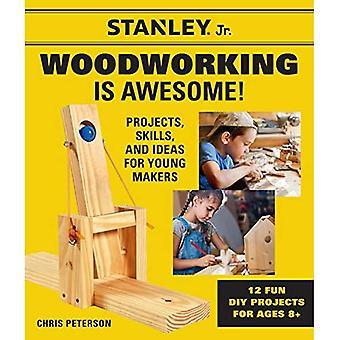 Stanley Jr. Träbearbetning är Awesome: Projekt, färdigheter och idéer för unga beslutsfattare