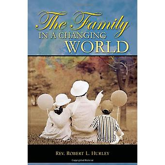 The Family in a Changing World by Rev Robert L Hurley - 9781456862596