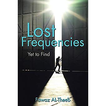 Lost Frequencies - Yet to Find by Fawaz Al-Theeb - 9781482832907 Book