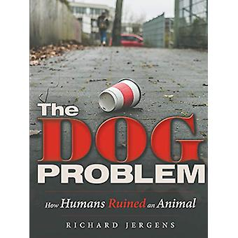 The Dog Problem - How Humans Ruined an Animal by Richard Jergens - 978