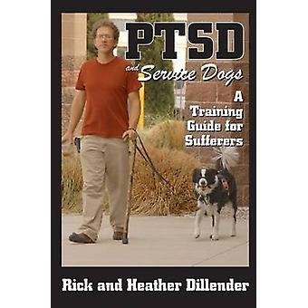 Ptsd and Service Dogs - A Training Guide for Sufferers by Rick Dillend
