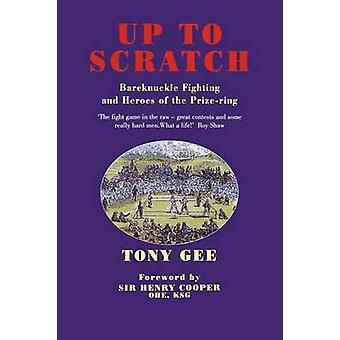 Up to Scratch - Bareknuckle Fighting and Heroes of the Prize-ring by T