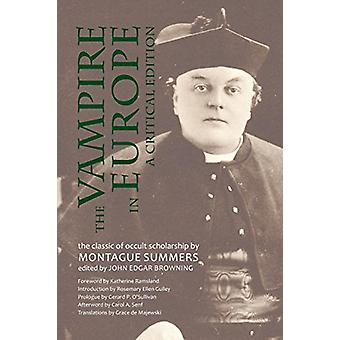 The Vampire in Europe - A Critical Edition by Professor Montague Summe