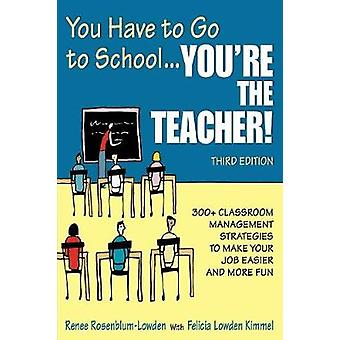 You Have to Go to School...Youre the Teacher by Renee RosenblumLowdenFelicia Lowden Kimmel