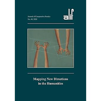 Alif 40  Mapping New Directions in the Humanities by Volume editor Ferial Ghazoul & Volume editor Walid El Hamamsy