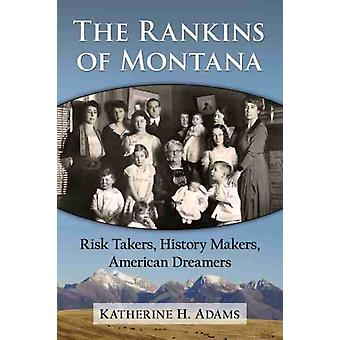 The Rankins of Montana  Risk Takers History Makers American Dreamers by Katherine H Adams