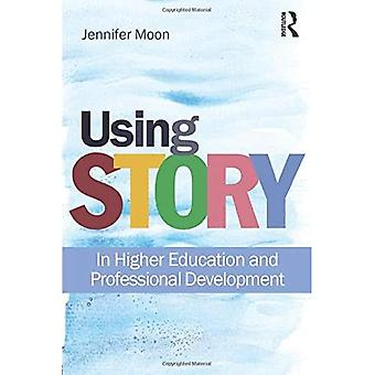 Using Story: In Higher Education and Professional Development